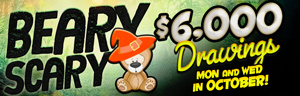 At Tulalip Bingo & Slots just north of Lynnwood on I-5 enter to win your share of the $6,000 Beary Scary Drawing every Monday and Wednesday in October!
