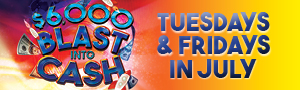 At Tulalip Bingo & Slots near Marysville, WA on I-5 you can Blast into Cash Tuesdays and Fridays in July!