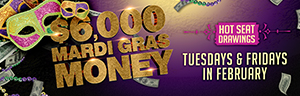 Enjoy Tulalip Bingo & Slots just north of Edmonds on I-5 with $6,000 Mardi Gras Money Hot Seat Drawing$ Tuesdays and Fridays in February!