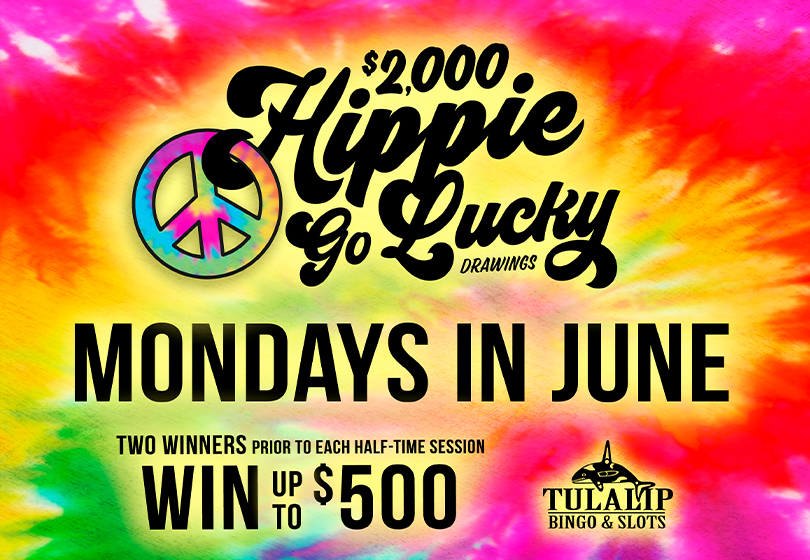 Tulalip Bingo $2,000 Hippie Go Lucky Cash Drawings: Feelin' lucky? You could be one of two winners drawn prior to every half-time session for cash prizes up to $500. Buy in with your ONE card and be automatically entered to win.