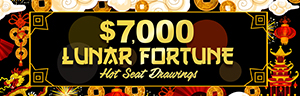Image of the $7,000 LUNAR FORTUNE HOT SEAT DRAWINGS promotion at Tulalip Bingo