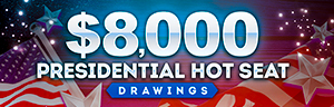 Image advertising the $8,000 Presidential Hot Seat Drawings, Tuesdays and Fridays in February