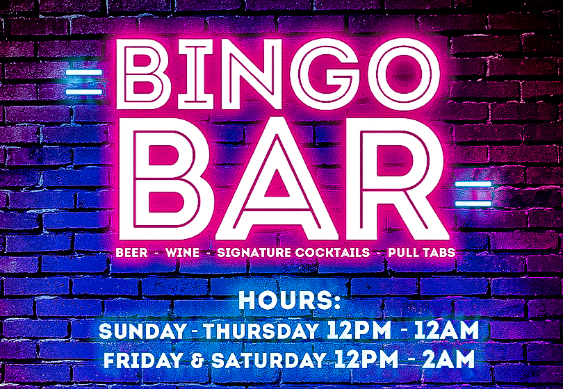 Sliding image of the Bingo Bar hours readying 12PM to 12AM Sunday through Thursday, 12PM to 2AM Friday and Saturday.