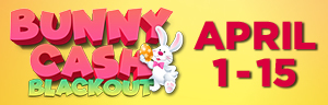 Tulalip Bingo - Bunny Cash Blackout April 1-15, all sessions | $2/3-ON.