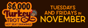 Image of the $6,000 Turkey Trot Hot Seat Drawings  promotion at Tulalip Bingo