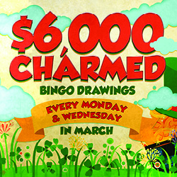 Come in to Tulalip Bingo & Slots just north of Edmonds near  Marysville on I-5 to play bingo and enter the $6,000 Charmed Drawings Mondays and Wednesdays in March!