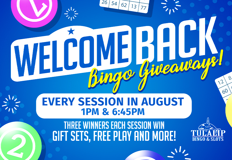 Join us every day in August at Tulalip Bingo in Marysville only 5 minutes from Everett for the Welcome  Back Giveaway.