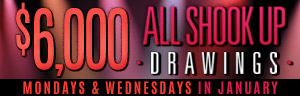 Play at Tulalip Bingo & Slots just north of Everett on I-5 and enter $6,000 All Shook Up Drawings Mondays and Wednesdays in January!