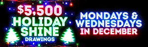 Enjoy Tulalip Bingo & Slots north of Edmonds on I-5 with the $5,500 Holiday Shine Drawings on Mondays and Wednesdays in December!