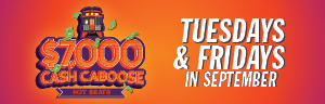 Tulalip Bingo $7,000 CASH CABOOSE HOT SEAT DRAWINGS TUESDAYS AND FRIDAYS September 2019