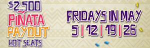 Tulalip Bingo near Seattle, WA invites you to play $2,500 PIÑATA PAYOUT HOT SEATS on Fridays in May.