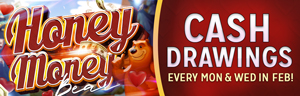 Buy in at Tulalip Bingo & Slots near Marysville, WA on I-5 on Mondays and Wednesdays in February with your club card to enter the $5,500 Honey Money Bear Drawing!